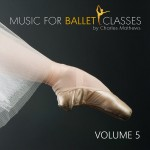 Charles Mathews: Music for Ballet Classes - Volume 5