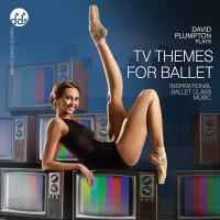 David Plumpton: TV Themes for Ballet - Inspirational Ballet Class Music
