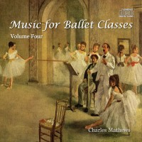 Charles Mathews: Music for Ballet Classes - Volume 4