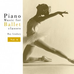 Ray Lindsey - Piano Music for Ballet Class Vol. 6