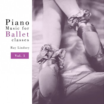 Ray Lindsey - Piano Music for Ballet Class Vol. 1