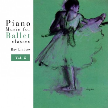 Ray Lindsey - Piano Music for Ballet Class Vol. 5