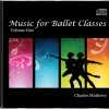 Charles Mathews: Music for Ballet Classes - Volume 1