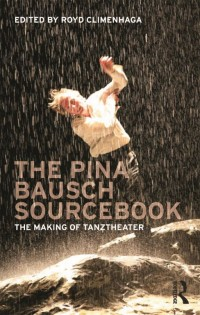 The Pina Bausch Sourcebook - The Making of Tanztheater